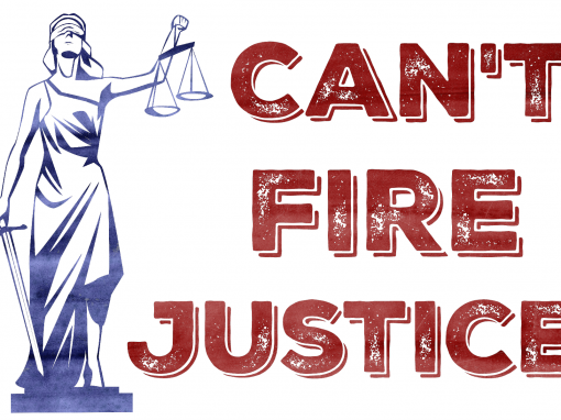 CAN'T FIRE JUSTICE