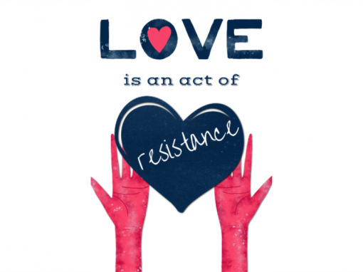LOVE IS AN ACT OF RESISTANCE